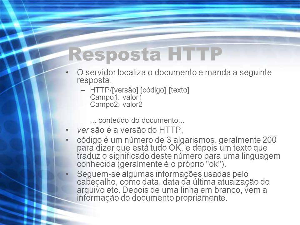 Resposta HTTPO servidor localiza o documento e manda a seguinte resposta. HTTP/[versão] [código] [texto] Campo1: valor1 Campo2: valor2.